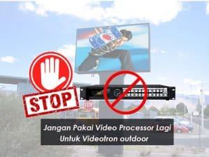 Stop Jangan Pakai Video Processor Untuk Videotron Outdoor!  Ini Alasannya.