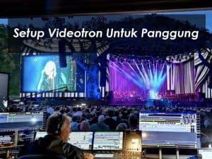 Setup Videotron Untuk Panggung Acara Outdoor Dan Indoor