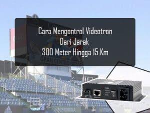 Cara Mengontrol Videotron lebih Dari 100 Meter