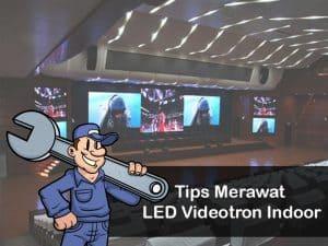 Perawatan LED Indoor Yang Wajib Anda Tahu,…!!!
