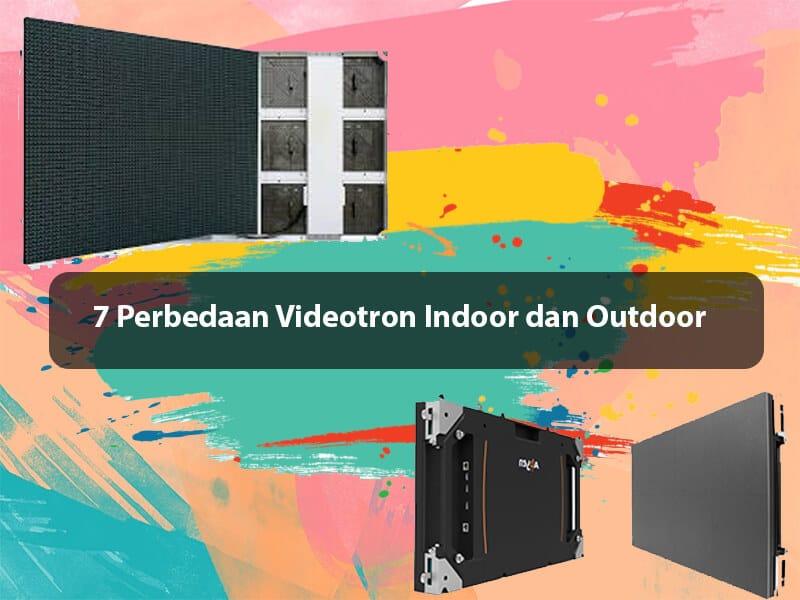 7 Perbedaan Videotron Indoor Dan Outdoor Yang Harus Anda Tahu