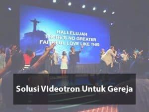 Solusi Videotron Untuk Gereja | House Of Worship Solution